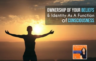 SPS-Ownership of your beliefs and identity as a function of consciousness