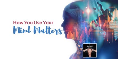 How-You-Use-Your-Mind-Matters